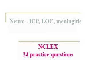 NCLEX 24 practice questions: Neuro – ICP, LOC, meningitis