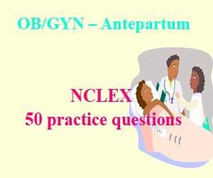 NCLEX 50 practice questions: OB/GYN – Antepartum (Part 2)