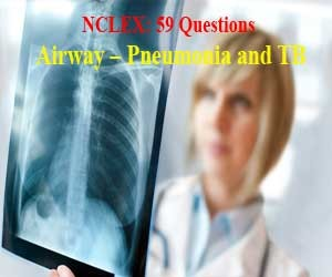 NCLEX: 59 Questions and answers about Airway – Pneumonia and TB (Part 3)